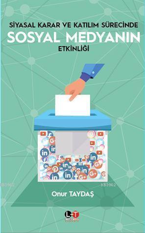 Siyasal Karar Ve Katılım Sürecinde Sosyal Medyanın Etkinliği