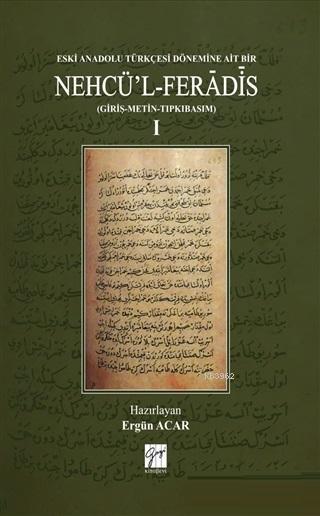 Eski Anadolu Türkçesi Dönemine Ait Bir Nehcü'l Feradis 1 (Ciltli) (Giriş - Metin - Tıpkıbasım)