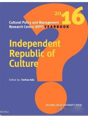 Independent Republic Of Culture; Cultural Policy And Management Research Centre (KPY) Yearbook