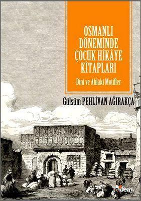 Osmanlı Döneminde Çocuk Hikâye Kitapları; Dinî ve Ahlâkî Motifler
