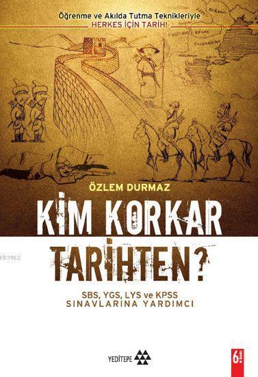 Kim Korkar Tarihten?; Öğrenme ve Akılda Tutma Teknikleriyle Herkes İçin Tarih