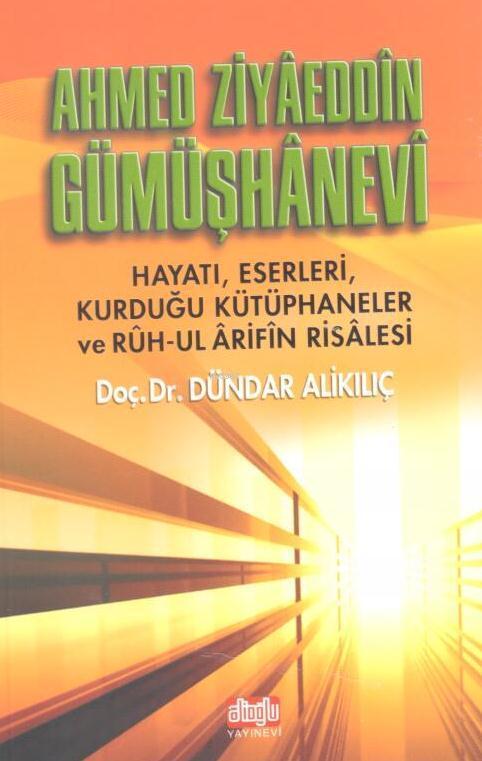 Ahmet Ziyaeddin Gümüşhanevi; Hayatı ve eserleri Ruhul Arifin Risalesi
