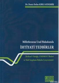 Milletlerarası Usul Hukukunda İhtiyati Tedbirler; Brüksel I Tüzüğü, Unidroit İlkeleri ve Türk Yargılama Hukuku Çercevesinde