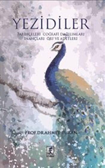 Yezidiler; Tarihçeleri Coğrafi Dağılımları İnançları Örf ve Adetleri