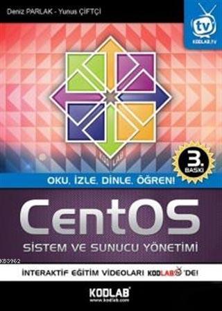 CentOS Sistem ve Sunucu Yönetimi; Oku, İzle, Dinle, Öğren!