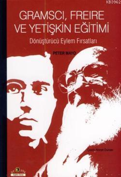Gramscı, Freire ve Yetişkin Eğitimi  Dönüştürücü Eylem Fırsatları