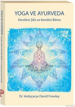 Yoga ve Ayurveda; Kendine Şifa ve Kendini Bilme
