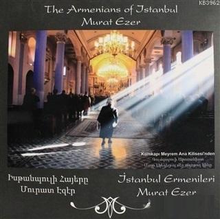İstanbul Ermenileri - The Armenians of Istanbul Kumkapı Meyrem Ana Kilisesinden