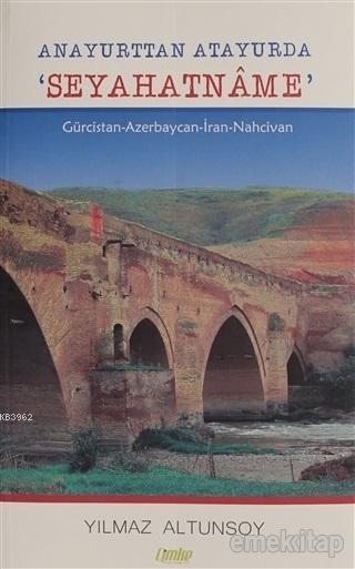 Anayurttan Atayurda Seyahatname Gürcistan-Azerbaycan-İran-Nahcivan