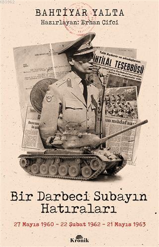 Bir Darbeci Subayın Hatıraları; 27 Mayıs 1960, 22 Şubat 1962, 21 Mayıs 1963