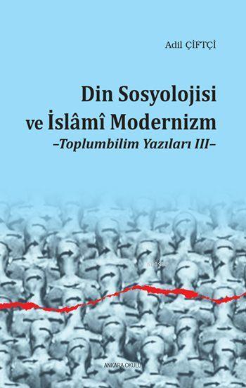 Din Sosyolojisi ve İslâmî Modernizm; Toplumbilim Yazıları III
