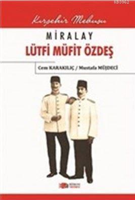 Miralay Lütfi Müfit Özdeş; Kırşehir Mebusu