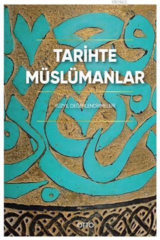 Tarihte Müslümanlar (Ciltli); Yüzyıl Değerlendirmeleri