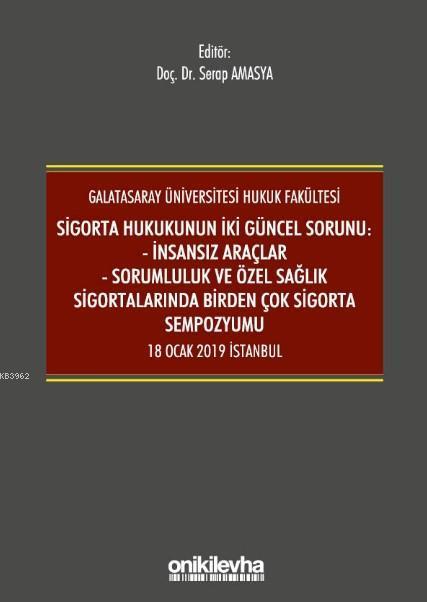 Sigorta Hukukunun İki Güncel Sorunu: İnsansız Araçlar; Sorumluluk ve Sağlık Sigortalarında Birden Çok Sigorta Sempozyumu 18 Ocak 2019 İstanbul