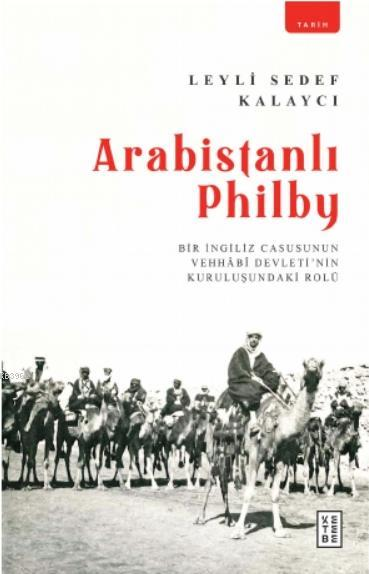 Arabistanlı Philby; Bir İngiliz Casusunun Vehhabî Devleti'nin Kuruluşundaki Rolü