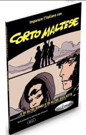 Corto Maltese; ...e di altri Romei e di altre Giuliette  (İtalyanca Okuma Kitabı Orta-ileri Seviye)