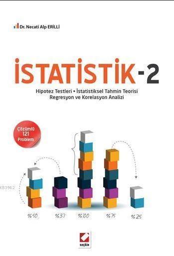 İstatistik 2; Hipotez Testleri - İstatistiksel Tahmin Teorisi -  Regresyon ve Korelasyon Analizi