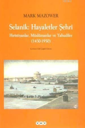 Selanik: Hayaletler Şehri;hıristiyanlar, Müslümanlar ve Yahudiler (1430-1950)