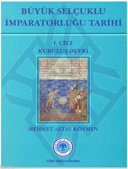 Büyük Selçuklu İmparatorluğu Tarihi (Cilt 1); Kuruluş Devri