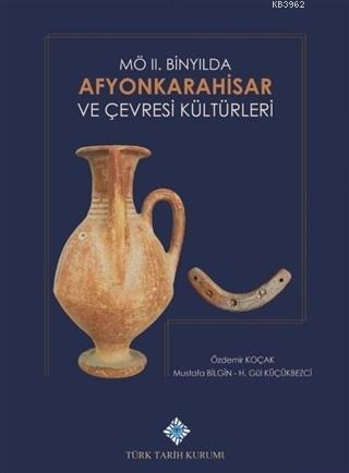 M.Ö. 2. Binyılda Afyonkarahisar ve Çevresi Kültürleri
