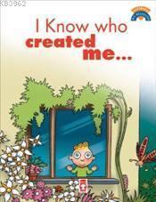 I Know Who Created Me; (Beni Kimin Yarattığını Biliyorum)