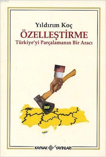 Özelleştirme Türkiye'yi Parçalamanın Bir Aracı