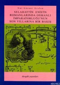 Selahattin Enis´in Romanlarında Osmanlı İmparatorluğu´nun Son Yıllarına Bir Bakış