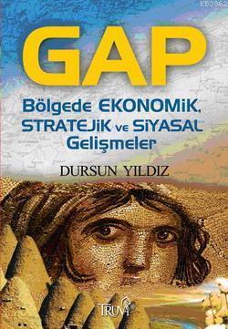 Gap; Bölgede Ekonomik, Stratejik ve Siyasal Gelişmeler