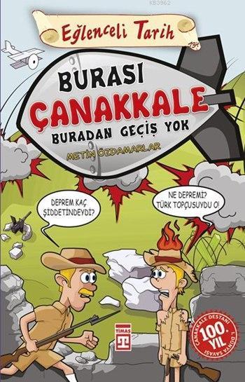 Burası Çanakkale Buradan Geçiş Yok; Eğlenceli Tarih (9+ Yaş)