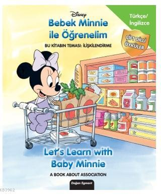 Disney Bebek Minnie İle Öğrenelim - Let's Learn With Baby Minnie; Bu Kitabın Teması: İlişkilendirme - A Book About Association