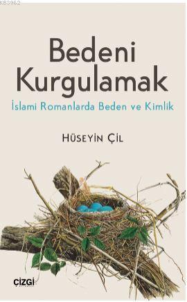 Bedeni Kurgulamak (İslami Romanlarda Beden ve Kimlik)