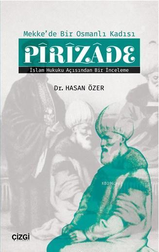 Mekke'de Bir Osmanlı Kadısı Pîrîzâde (İslam Hukuku Açısından Bir İnceleme)