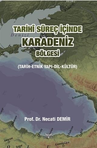Tarihi Süreç İçinde Karadeniz Bölgesi; Tarih-Etnik Yapı-Dil-Kültür