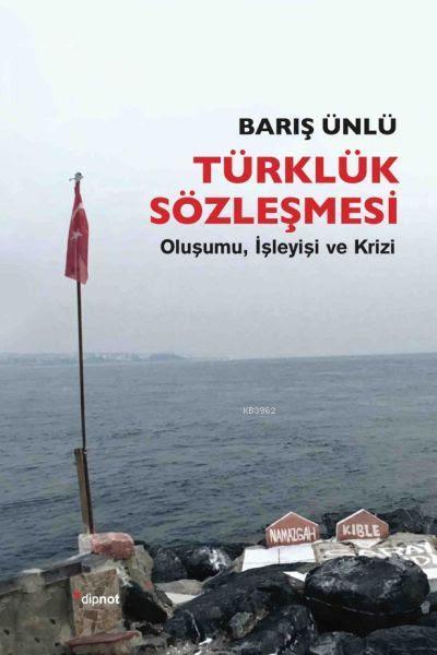 Türklük Sözleşmesi; Oluşumu, İşleyişi ve Krizi