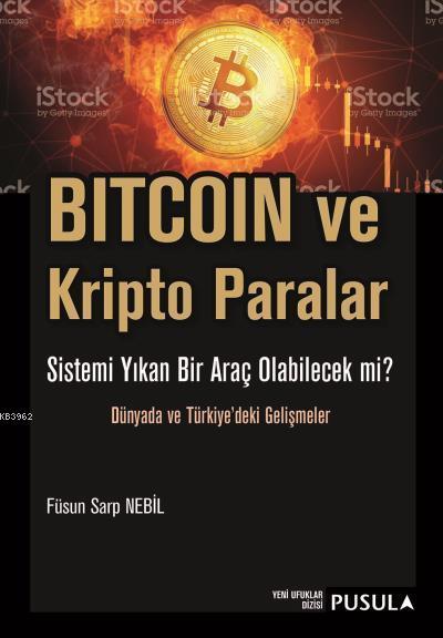 Bitcoin ve Kripto Paralar; Sistemi Yıkan Bir Araç Olabilecek Mi? - Dünyada ve Türkiye'deki Gelişmeler