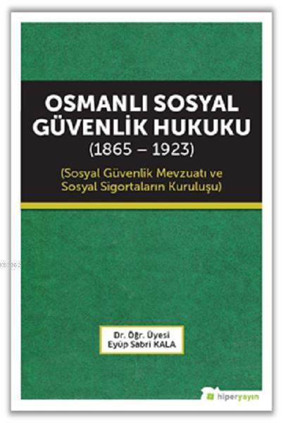 Osmanlı Sosyal Güvenlik Hukuku (1865 - 1923); Sosyal Güvenlik Mevzuatı ve Sosyal Sigortaların Kuruluşu