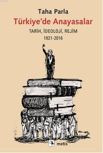 Türkiye'de Anayasalar; Tarih, İdeoloji, Rejim 1921-2016
