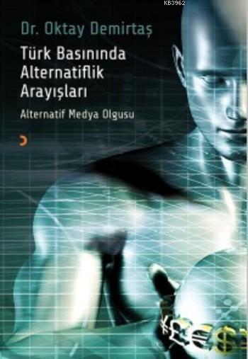 Türk Basınında Alternatiflik Arayışları; Alternatif Medya Olgusu