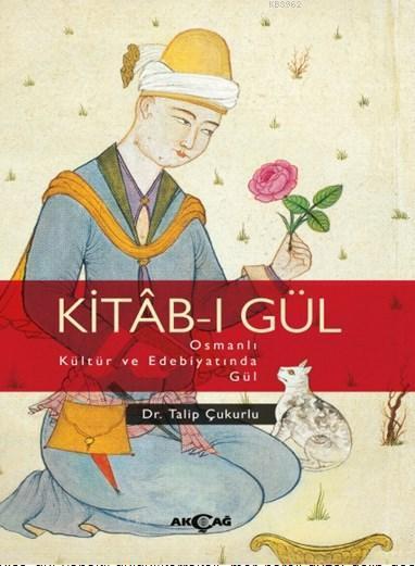 Kitab - ı Gül Osmanlı Kültür ve Edebiyatında Gül