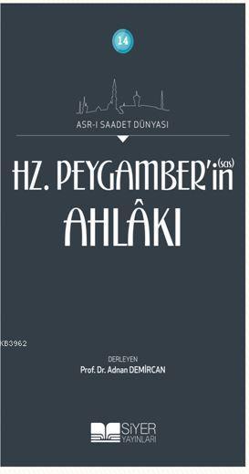 14-Asr-i Saadet Dünyası Hz. Peygamber'in(sas) Ahlakı; Asr-I Saadet Dünyası