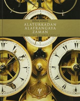 Alaturkadan Alafrangaya Zaman (Ciltli); Osmanlıda Mekanik Saatler