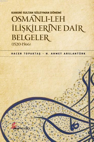 Kanuni Sultan Süleyman Dönemi Osmanlı- Leh İlişkilerine Dair Belgeler (1520-1566)
