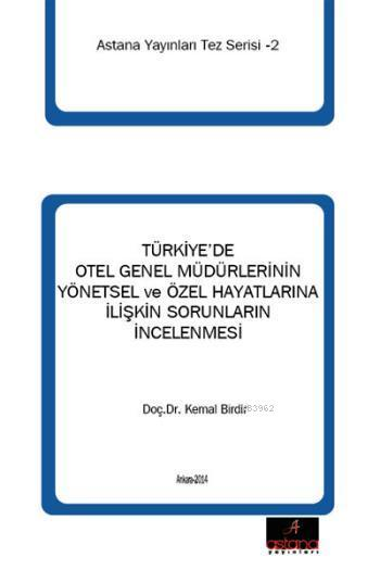Türkiye'de Otel Genel Müdürlerinin Yönetsel ve Özel Hayatlarına İlişkin Sorunların İncelenmesi