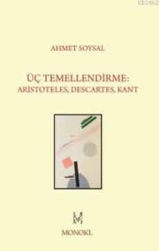 Üç Temellendirme; Aristoteles, Descartes, Kant