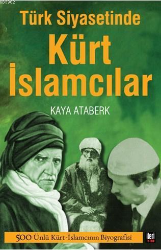 Türk Siyasetinde Kürt İslamcılar; 500 Ünlü Kürt İslamcının Biyografisi