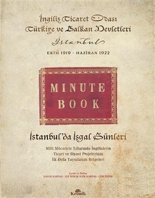 İstanbul'da İşgal Günleri (Ciltli); Milli Mücadele Yıllarında İngilizlerin Ticari ve Siyasi Projelerinin İlk Defa Yayınlanan Belgeleri