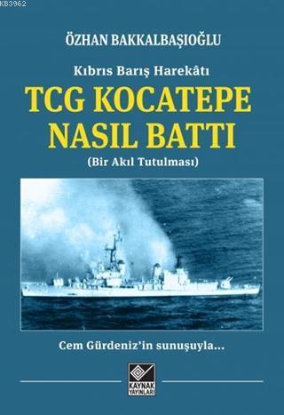 Kıbrıs Barış Harekatı TCG Kocatepe Nasıl Battı; Bir Akıl Tutulması
