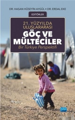 21.Yüzyılda Uluslararası Göç ve Mülteciler; Bir Türkiye Perspektifi
