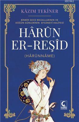 Harun Er-Reşid (Harunname); Binbir Gece Masallarının ve Düğün Günlerinin Efsanevi Halifesi