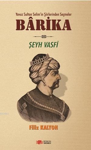 Barika; Yavuz Sultan Selim'in Şiirlerinden Seçmeler